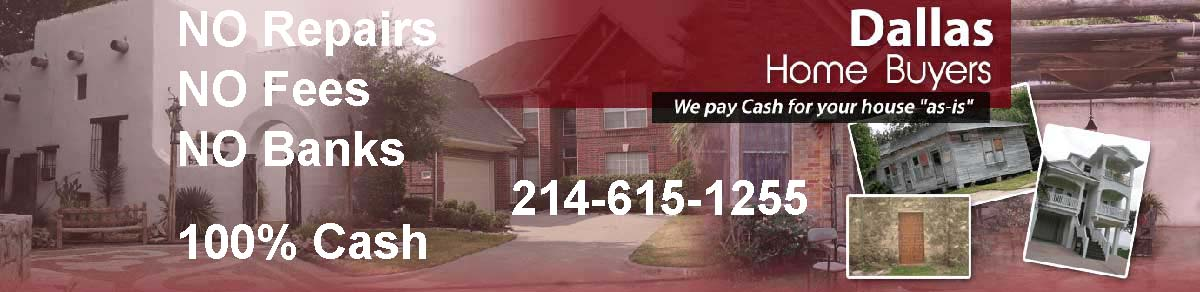 We buy houses in Dallas in any condition with 100% Cash.